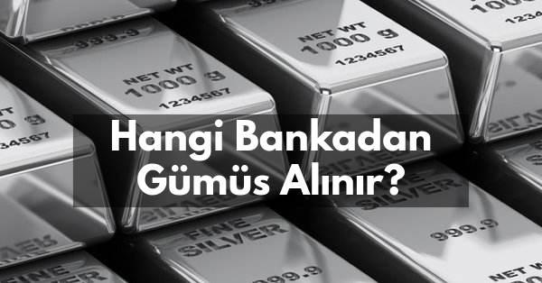 Hangi Bankadan Gümüş Alınır?
